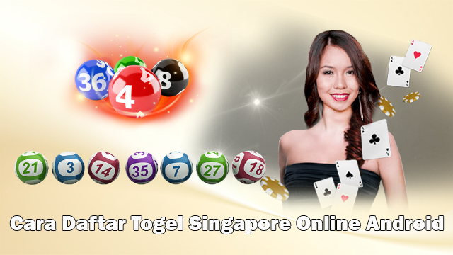 Cara Daftar Togel Singapore Online Android